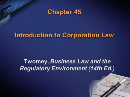 Chapter 45 Introduction to Corporation Law Twomey, Business Law and the Regulatory Environment (14th Ed.)