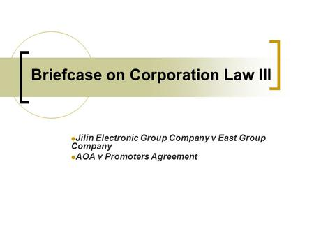 Briefcase on Corporation Law III Jilin Electronic Group Company v East Group Company AOA v Promoters Agreement.