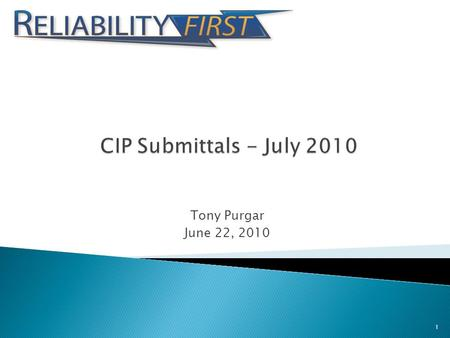 Tony Purgar June 22, 2010 1.  Background  Portal Update ◦ CIP 002 thru 009 Self Certification Forms  Functional Specific (i.e. BA, RC, TOP – SCC, Other)