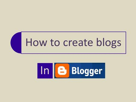 How to create blogs In. Register Click on  If you have a Google account(i.e. Gmail), then sign in with your username.