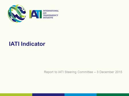 IATI Indicator Report to IATI Steering Committee – 3 December 2015.