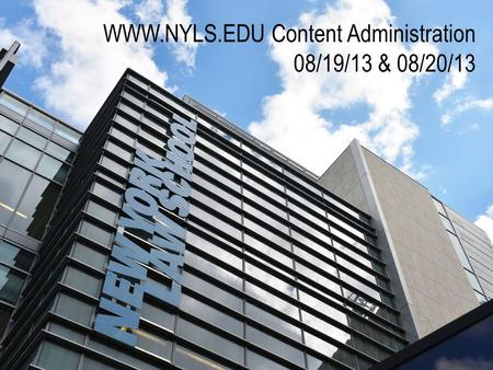 WWW.NYLS.EDU Content Administration 08/19/13 & 08/20/13.