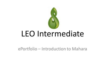 LEO Intermediate ePortfolio – Introduction to Mahara.