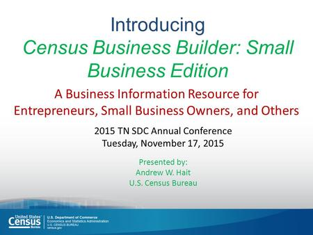 Introducing Census Business Builder: Small Business Edition A Business Information Resource for Entrepreneurs, Small Business Owners, and Others 2015 TN.