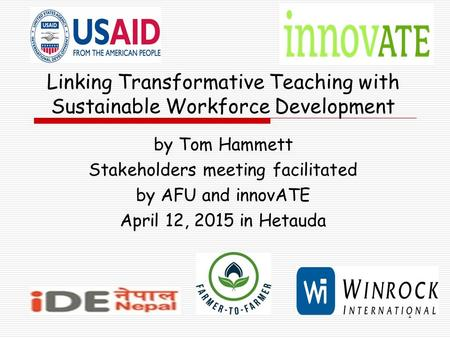 Linking Transformative Teaching with Sustainable Workforce Development by Tom Hammett Stakeholders meeting facilitated by AFU and innovATE April 12, 2015.