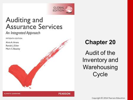Copyright © 2014 Pearson Education Chapter 20 Audit of the Inventory and Warehousing Cycle.