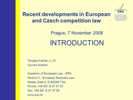 Recent developments in European and Czech competition law Prague, 7 November 2008 INTRODUCTION Tomasz Kramer LL.M. Course director Academy of European.