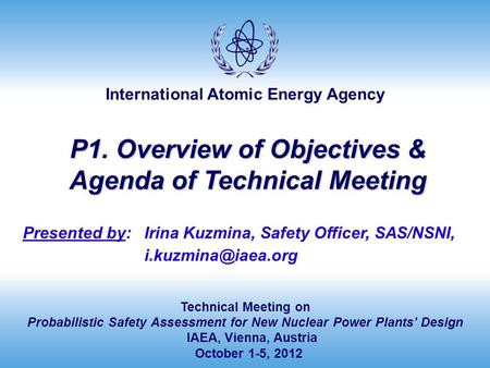 International Atomic Energy Agency Technical Meeting on Probabilistic Safety Assessment for New Nuclear Power Plants' Design IAEA, Vienna, Austria October.