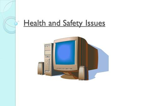 Health and Safety Issues. Presentation Information There are lots of problems which are connected to computer use for example Eye strain Back pain Repetitive.