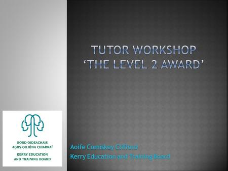  The award purpose  The award profile  Planned course activities and learning outcomes at Level 2  Review and plan follow up session  The award purpose.