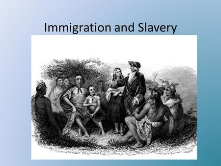 Immigration and Slavery. Europeans Migrate to the Colonies By 1700, 250,000 people of European background lived in the colonies. 90% of them are English.