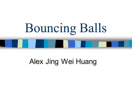 Bouncing Balls Alex Jing Wei Huang. Goals of this Project Analyze the ball collision rates under different conditions (parameters). – Different container.