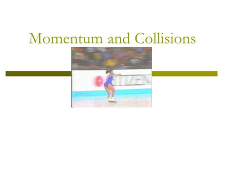 Momentum and Collisions Momentum and Impulse  The momentum of an object is the product of its mass and velocity: p=mv  Units of momentum: kg·m/s.