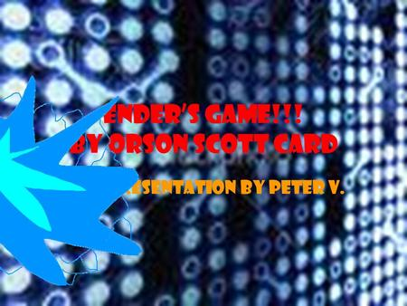 ENDER'S GAME!!! By Orson Scott Card This presentation BY PETER V.