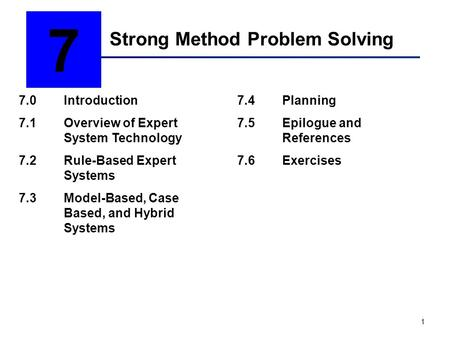 1 Strong Method Problem Solving 7 7.0Introduction 7.1Overview of Expert <strong>System</strong> Technology 7.2Rule-Based Expert <strong>Systems</strong> 7.3Model-Based, Case Based, and.