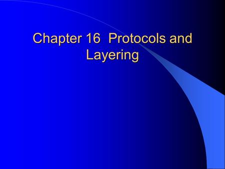 Chapter 16 Protocols and Layering. Network Communication Protocol an agreement that specifies the format and meaning of messages computers exchange Network.
