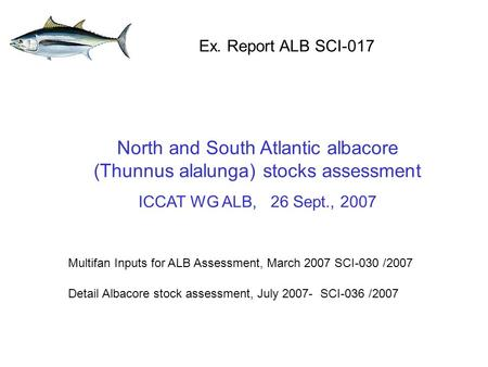 North and South Atlantic albacore (Thunnus alalunga) stocks assessment ICCAT WG ALB, 26 Sept., 2007 Ex. Report ALB SCI-017 Multifan Inputs for ALB Assessment,