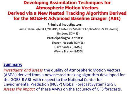 Developing Assimilation Techniques for Atmospheric Motion Vectors Derived via a New Nested Tracking Algorithm Derived for the GOES-R Advanced Baseline.