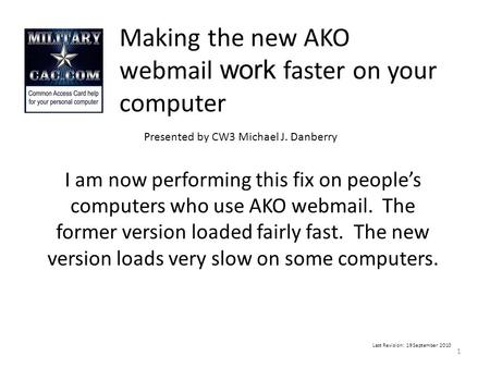 Making the new AKO webmail work faster on your computer Last Revision: 19 September 2010 I am now performing this fix on people's computers who use AKO.