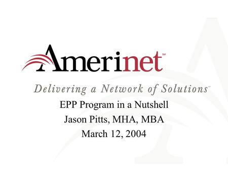 EPP Program in a Nutshell Jason Pitts, MHA, MBA March 12, 2004.
