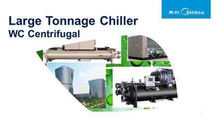 Large Tonnage Chiller WC Centrifugal. Content Mechanical System Key Components Motor Starters Application 2.