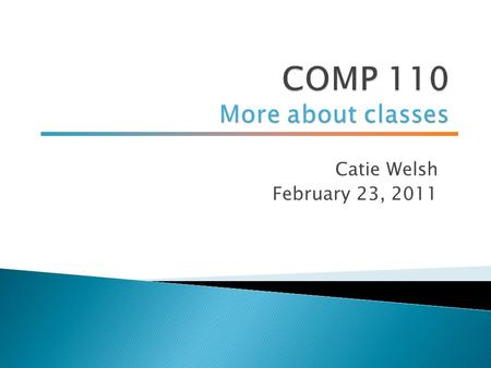 Catie Welsh February 23, 2011.  Lab 4 due on Friday  Lab 5 will be assigned on Friday 2.