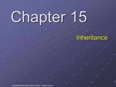 Copyright © 2008 Pearson Addison-Wesley. All rights reserved. Chapter 15 Inheritance.