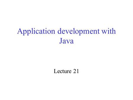 Application development with Java Lecture 21. Inheritance Subclasses Overriding Object class.