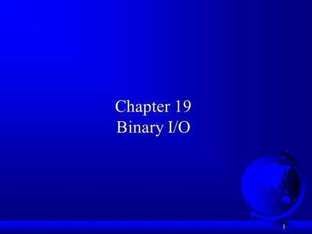 1 Chapter 19 Binary I/O. 2 Motivations F Data stored in a text file – is represented in human-readable form –Text file –Readable –Java source programs.