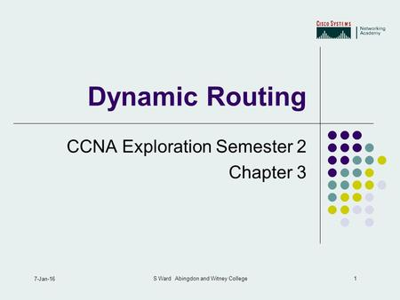 1 7-Jan-16 S Ward Abingdon and Witney College Dynamic Routing CCNA Exploration Semester 2 Chapter 3.
