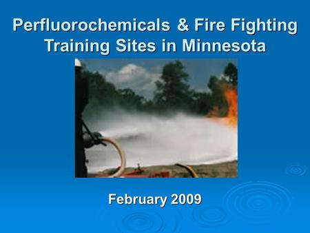 February 2009 Perfluorochemicals & Fire Fighting Training Sites in Minnesota.