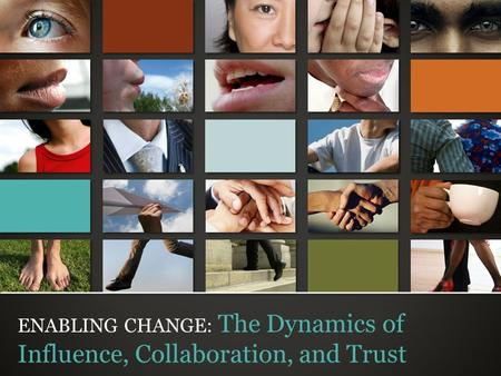 © Trusted Advisor Associates LLC, 2009 all rights reserved ENABLING CHANGE: The Dynamics of Influence, Collaboration, and Trust.