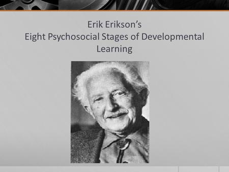 Erik Erikson's Eight Psychosocial Stages of Developmental Learning.