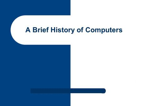 A Brief History of Computers. Pre-Mechanical Computing Computer is an electronic device that calculates, stores and process data. Who are the inventors?