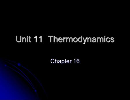 Unit 11 Thermodynamics Chapter 16. Thermodynamics Definition Definition A study of heat transfer that accompanies chemical changes A study of heat transfer.