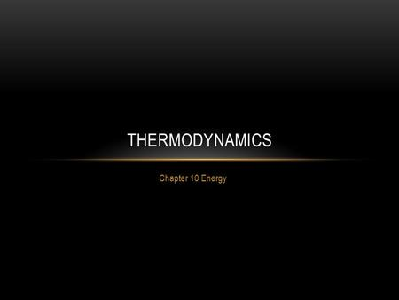 Chapter 10 Energy THERMODYNAMICS. WHAT IS THERMODYNAMICS? All chemical reactions involve a change in energy between a system and its surroundings. Thermo=Heat.