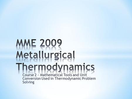 Course 2 – Mathematical Tools and Unit Conversion Used in Thermodynamic Problem Solving.