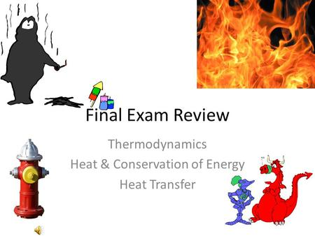Final Exam Review Thermodynamics Heat & Conservation of Energy Heat Transfer.