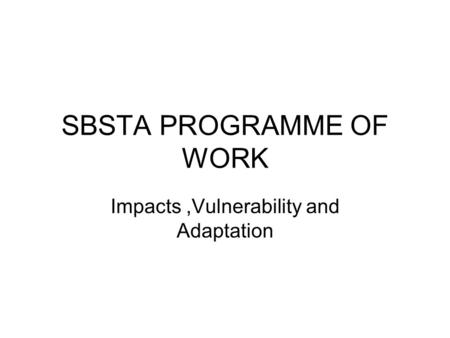 SBSTA PROGRAMME OF WORK Impacts,Vulnerability and Adaptation.