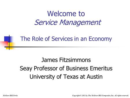 Welcome to Service Management The Role of Services in an Economy James Fitzsimmons Seay Professor of Business Emeritus University of Texas at Austin McGraw-Hill/Irwin.