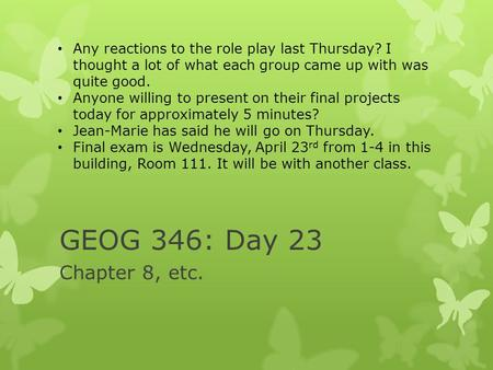 GEOG 346: Day 23 Chapter 8, etc. Any reactions to the role play last Thursday? I thought a lot of what each group came up with was quite good. Anyone willing.