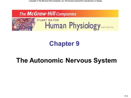 Copyright © The McGraw-Hill Companies, Inc. Permission required for reproduction or display. Chapter 9 The Autonomic Nervous System 9-1.