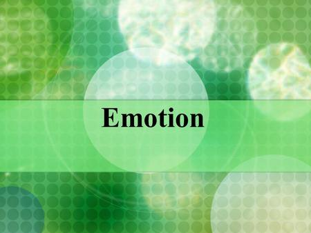 Emotion. Emotions Whole-organism responses, involving: Physiological arousal Expressive behaviors Conscious experience.