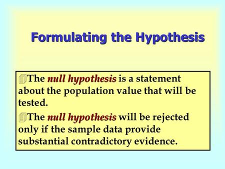 Formulating the Hypothesis null hypothesis 4 The null hypothesis is a statement about the population value that will be tested. null hypothesis 4 The null.
