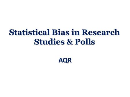 Statistical Bias in Research Studies & Polls AQR.
