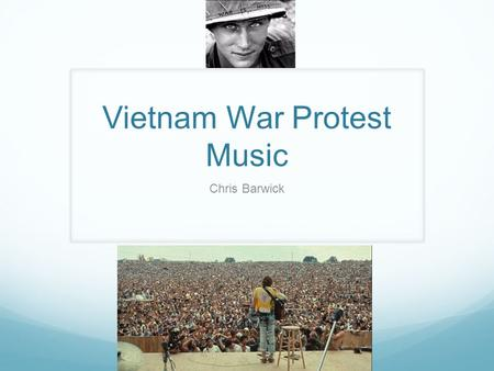 Vietnam War Protest Music Chris Barwick. Context The 1960s and 1970s were a time of war, social unrest, and protest.
