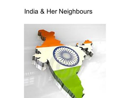 India & Her Neighbours.