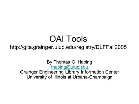 OAI Tools  By Thomas G. Habing Grainger Engineering Library Information Center University.