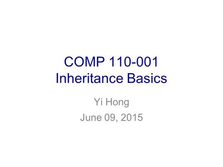 COMP 110-001 Inheritance Basics Yi Hong June 09, 2015.