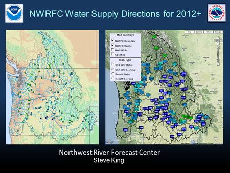 NWRFC Water Supply Directions for 2012+ Steve King Northwest River Forecast Center.